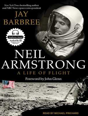 Neil Armstrong: A Life of Flight - Barbree, Jay, and Prichard, Michael (Narrator)