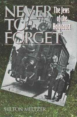 Never to Forget: The Jews of the Holocaust - Meltzer, Milton