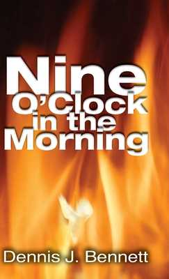 Nine O'Clock in the Morning - Bennett, Dennis, and Sherrill, John (Introduction by), and Bennett, Rita (Foreword by)