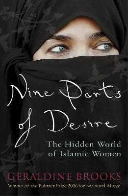 Nine Parts of Desire: The Hidden World of Islamic Women - Brooks, Geraldine