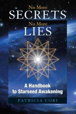 No More Secrets, No More Lies: A Handbook to Starseed Awakening - Cori, Patricia