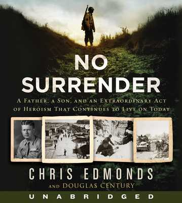 No Surrender CD: A Father, a Son, and an Extraordinary Act of Heroism That Continues to Live on Today - Edmonds, Christopher, and Century, Douglas, and Lurie, James (Read by)