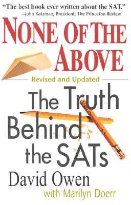 None of the Above: The Truth Behind the SATs - Owen, David