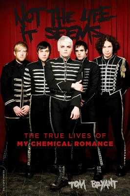 Not the Life It Seems: The True Lives of My Chemical Romance - Bryant, Tom