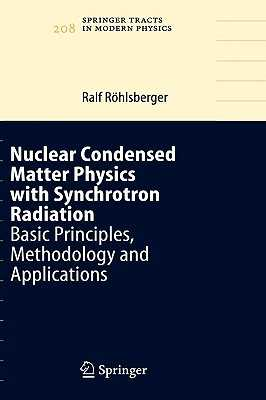 Nuclear Condensed Matter Physics with Synchrotron Radiation: Basic Principles, Methodology and Applications - Röhlsberger, Ralf