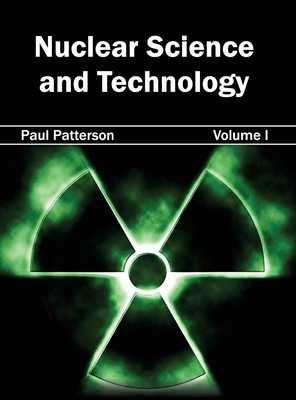 Nuclear Science and Technology: Volume I - Patterson, Paul (Editor)