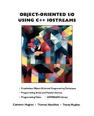 Object-Oriented I/O Using C++ Iostreams - Hughes, Cameron, and Hamilton, Thomas, and Hughes, Tracey