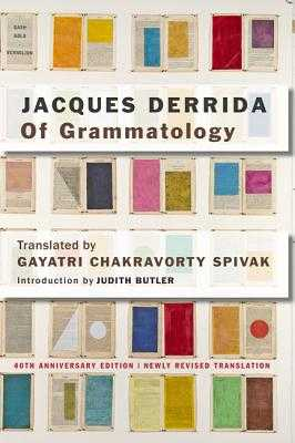 Of Grammatology - Derrida, Jacques, and Spivak, Gayatri Chakravorty (Translated by), and Butler, Judith, Professor (Foreword by)