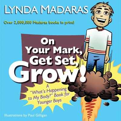 "On Your Mark, Get Set, Grow!: A ""what's Happening to My Body?"" Book for Younger Boys - Madaras, Lynda, and Gilligan, Paul"