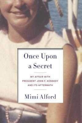 Once Upon a Secret: My Affair with President John F. Kennedy and Its Aftermath - Alford, Mimi