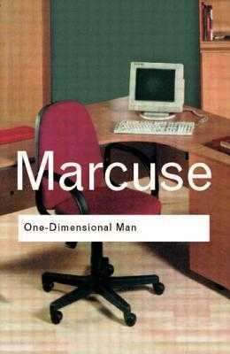 One-Dimensional Man: Studies in the Ideology of Advanced Industrial Society - Marcuse, Herbert, Professor