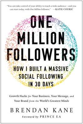 One Million Followers: How I Built a Massive Social Following in 30 Days - Kane, Brendan