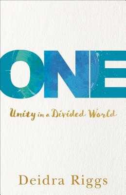 One: Unity in a Divided World - Riggs, Deidra