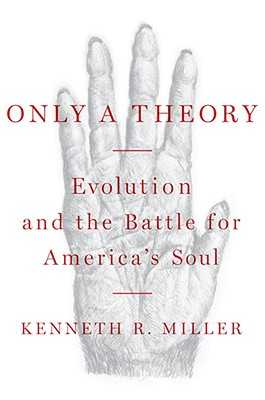 Only a Theory: Evolution and the Battle for America's Soul - Miller, Kenneth R