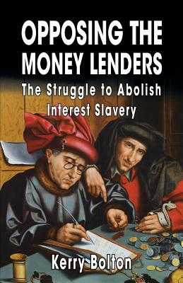 Opposing the Money Lenders: The Struggle to Abolish Interest Slavery - Pound, Ezra, and Feder, Gottfried, and Bolton, Kerry (Introduction by)