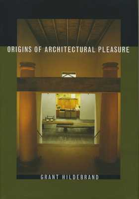 Origins of Architectural Pleasure - Hildebrand, Grant, Professor