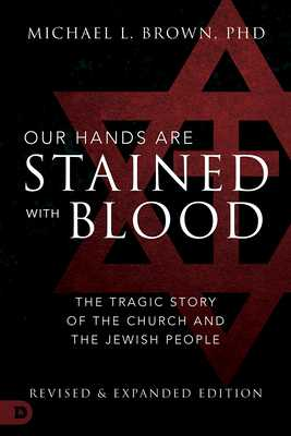 Our Hands Are Stained with Blood: The Tragic Story of the Church and the Jewish People - Brown, Michael L, PhD