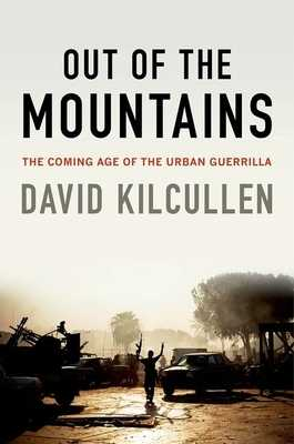 Out of the Mountains: The Coming Age of the Urban Guerrilla - Kilcullen, David, President