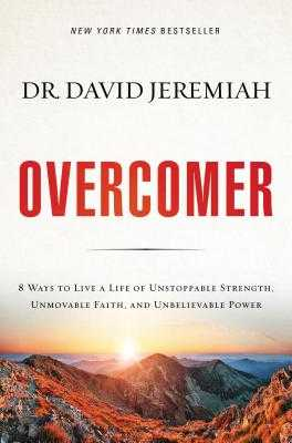 Overcomer: 8 Ways to Live a Life of Unstoppable Strength, Unmovable Faith, and Unbelievable Power - Jeremiah, David