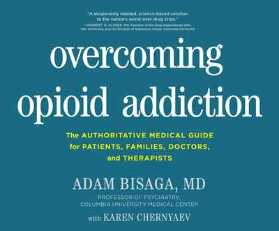 Overcoming Opioid Addiction: A Desperately Needed, Science-Based Solution to the Nation's Worst-Ever Drug Crisis. - Bisaga, Adam, and Chernyaev, Karen, and Maxwell, Liz (Narrator)