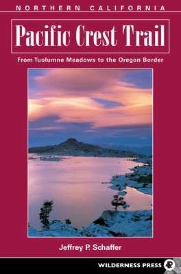 Pacific Crest Trail: Northern California: From Tuolumne Meadows to the Oregon Border - Summers, Jordan, and Schaffer, Jeffrey P. (Original Author)