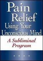 Pain Relief Using Your Unconscious Mind: A Subliminal Program
