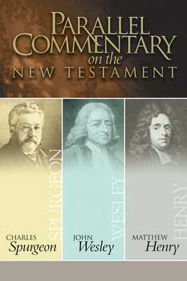 Parallel Commentary on the New Testament - Spurgeon, Charles Haddon, and Wesley, John, and Henry, Matthew, Professor