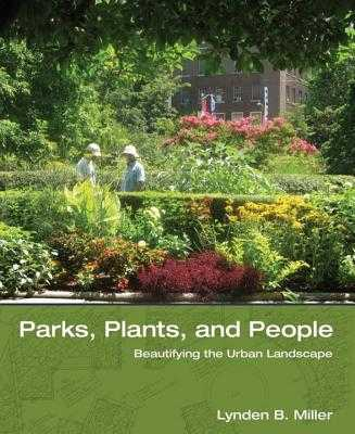 Parks, Plants, and People: Beautifying the Urban Landscape - Miller, Lynden B