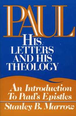 Paul: His Letters and His Theology: An Introduction to Paul's Epistles - Marrow, Stanley B