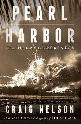 Pearl Harbor: From Infamy to Greatness - Nelson, Craig