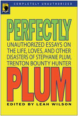 Perfectly Plum: Unauthorized Essays on the Life, Loves and Other Disasters of Stephanie Plum, Trenton Bounty Hunter - Wilson, Leah (Editor)