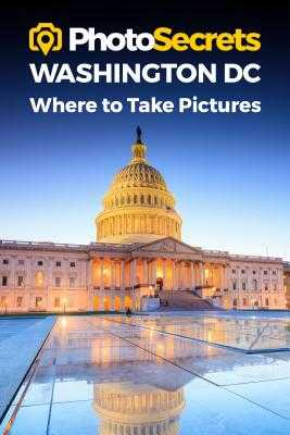 Photosecrets Washington DC: Where to Take Pictures: A Photographer's Guide to the Best Photography Spots - Hudson, Andrew