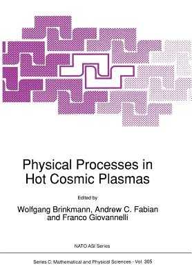 Physical Processes in Hot Cosmic Plasmas - Brinkmann, W, and Fabian, A C, and Giovannelli, Franco