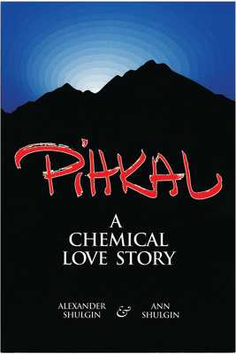 Pihkal: A Chemical Love Story - Shulgin, Alexander, and Shulgin, Ann