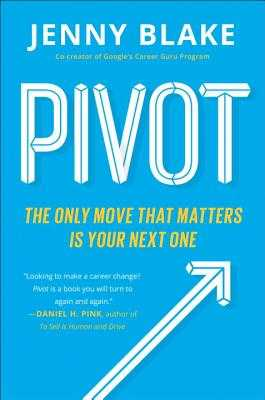 Pivot: The Only Move That Matters Is Your Next One - Blake, Jenny