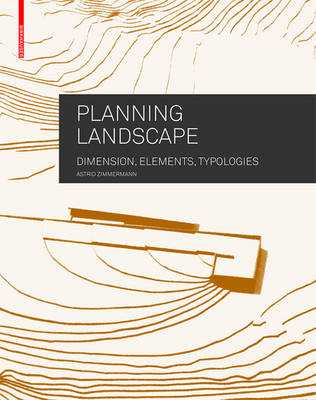 Planning Landscape: Dimensions, Elements, Typologies - Zimmermann, Astrid