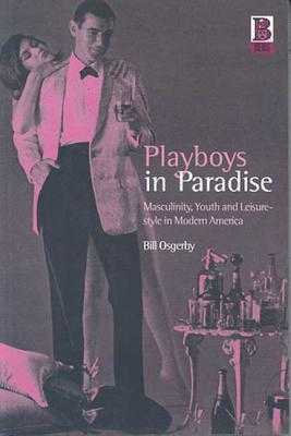 Playboys in Paradise: Masculinity, Youth and Leisure-Style in Modern America - Osgerby, Bill
