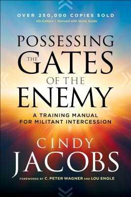 Possessing the Gates of the Enemy: A Training Manual for Militant Intercession - Jacobs, Cindy, and Wagner, C (Foreword by), and Engle, Lou (Foreword by)