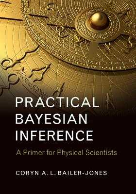 Practical Bayesian Inference: A Primer for Physical Scientists - Bailer-Jones, Coryn A. L.
