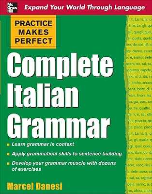 Practice Makes Perfect: Complete Italian Grammar - Danesi, Marcel, PH.D., and Danesi Marcel