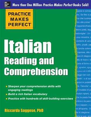 Practice Makes Perfect Italian Reading and Comprehension - Saggese, Riccarda