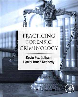 Practicing Forensic Criminology - Fox Gotham, Kevin, and Kennedy, Daniel Bruce