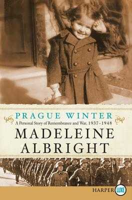 Prague Winter: A Personal Story of Remembrance and War, 1937-1948 - Albright, Madeleine