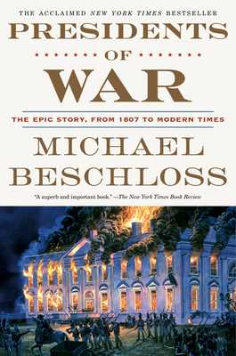 Presidents of War: The Epic Story, from 1807 to Modern Times - Beschloss, Michael