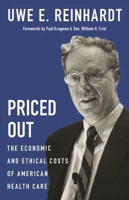 Priced Out: The Economic and Ethical Costs of American Health Care - Reinhardt, Uwe E, and Krugman, Paul (Foreword by), and Frist, William H (Foreword by)