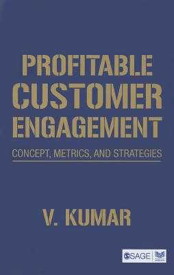 Profitable Customer Engagement: Concept, Metrics and Strategies - Kumar, V