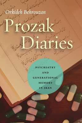 Prozak Diaries: Psychiatry and Generational Memory in Iran - Behrouzan, Orkideh