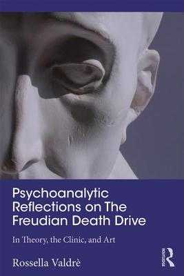Psychoanalytic Reflections on The Freudian Death Drive: In Theory, the Clinic, and Art - Valdre, Rossella