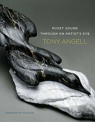 Puget Sound Through an Artist's Eye - Angell, Tony, Mr., and Doig, Ivan (Foreword by)