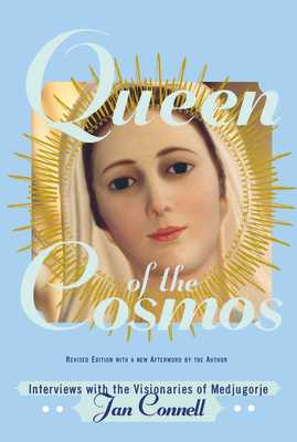 Queen of the Cosmos: Interviews with the Visionaries of Medjugorje - Connell, Janice T